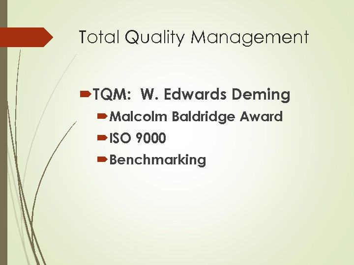 Total Quality Management TQM: W. Edwards Deming Malcolm Baldridge Award ISO 9000 Benchmarking