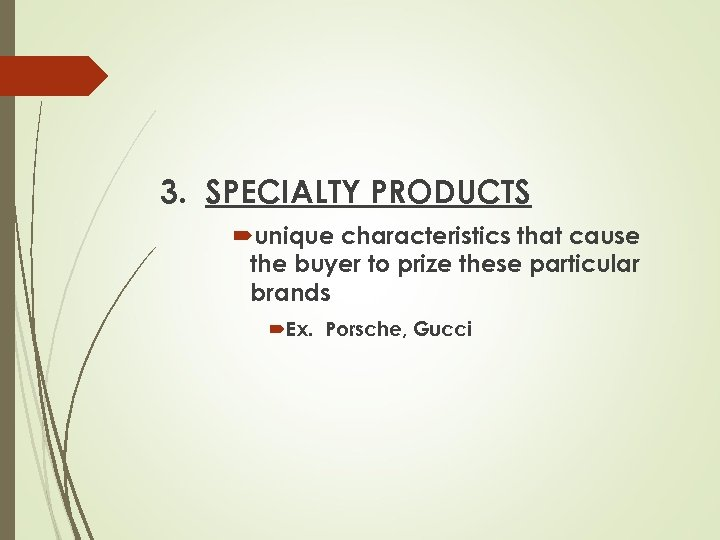 3. SPECIALTY PRODUCTS unique characteristics that cause the buyer to prize these particular brands
