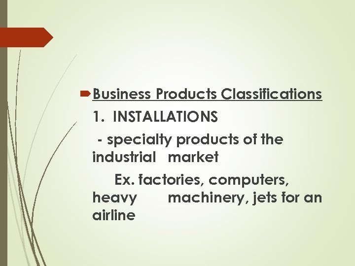 Business Products Classifications 1. INSTALLATIONS - specialty products of the industrial market Ex.