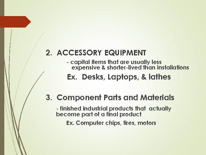 2. ACCESSORY EQUIPMENT - capital items that are usually less expensive & shorter-lived than