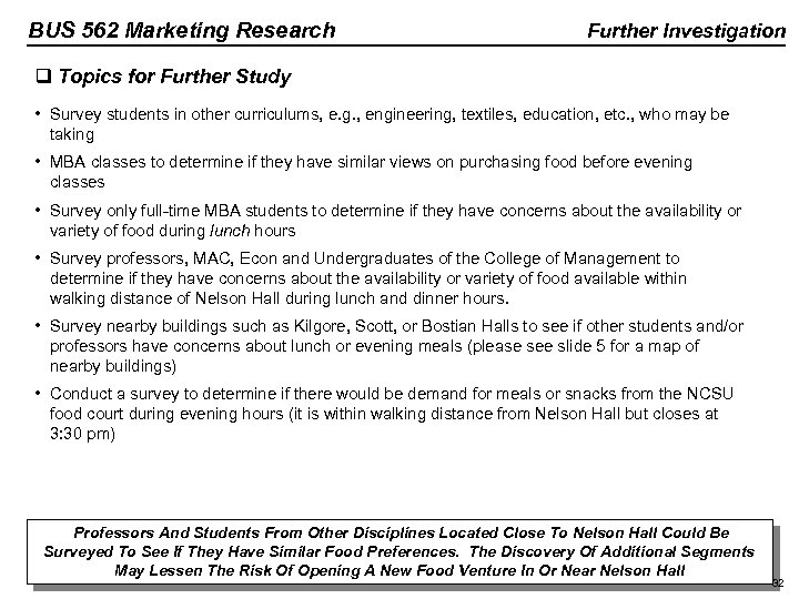 BUS 562 Marketing Research Further Investigation q Topics for Further Study • Survey students