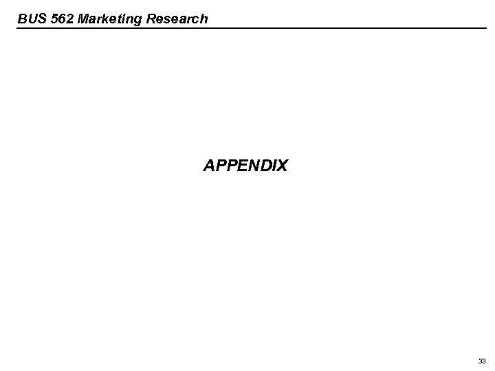BUS 562 Marketing Research APPENDIX 33