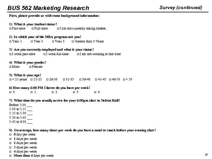BUS 562 Marketing Research Survey (continued) First, please provide us with some background information: