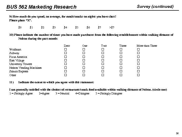 BUS 562 Marketing Research Survey (continued) 9) How much do you spend, on average,