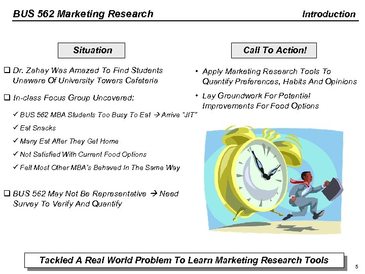 BUS 562 Marketing Research Introduction Situation Call To Action! q Dr. Zahay Was Amazed