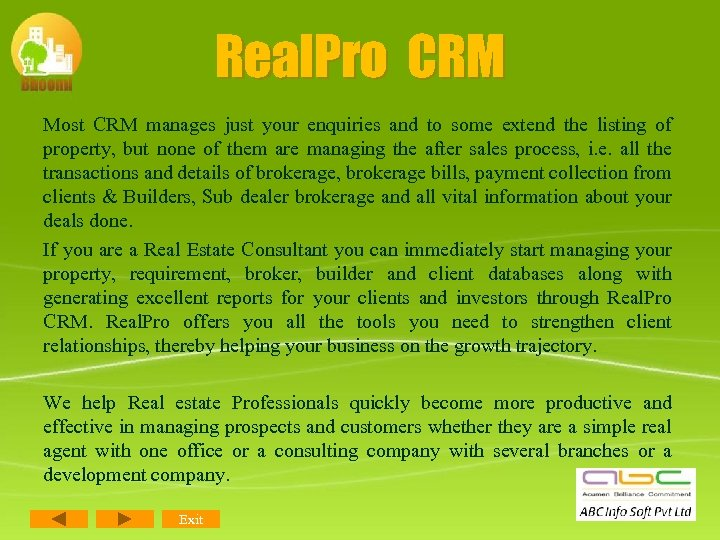 Real. Pro CRM Most CRM manages just your enquiries and to some extend the