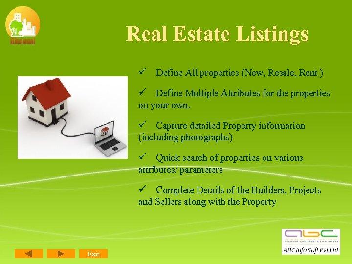 Real Estate Listings ü Define All properties (New, Resale, Rent ) ü Define Multiple