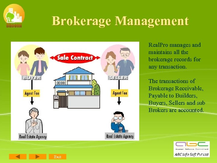 Brokerage Management Real. Pro manages and maintains all the brokerage records for any transaction.