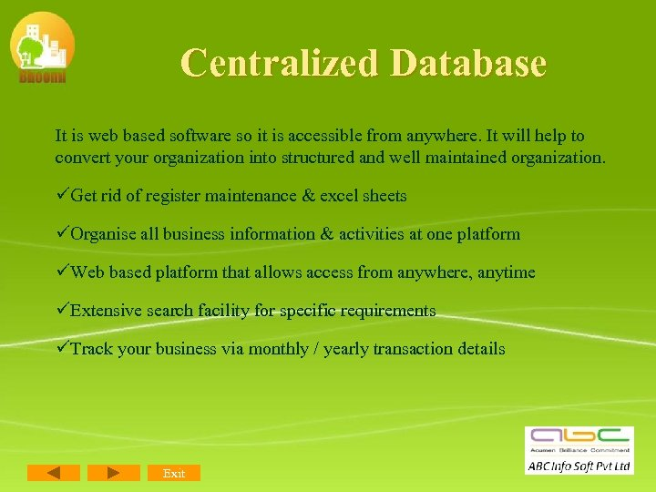 Centralized Database It is web based software so it is accessible from anywhere. It