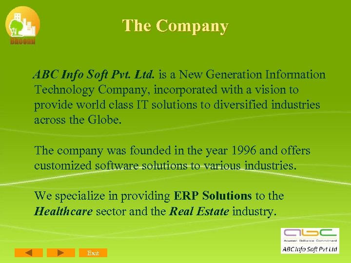 The Company ABC Info Soft Pvt. Ltd. is a New Generation Information Technology Company,
