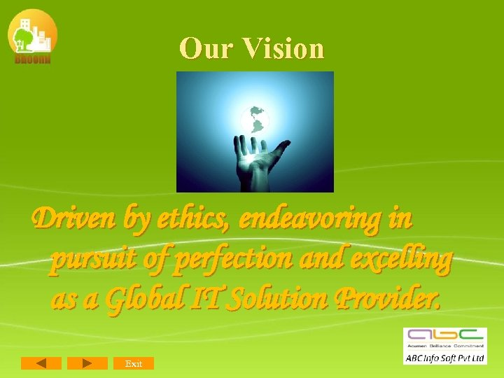 Our Vision Driven by ethics, endeavoring in pursuit of perfection and excelling as a