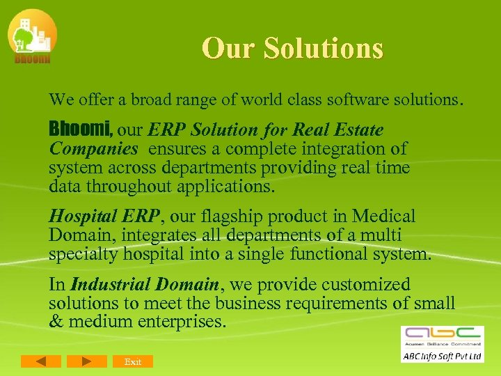 Our Solutions We offer a broad range of world class software solutions. Bhoomi, our