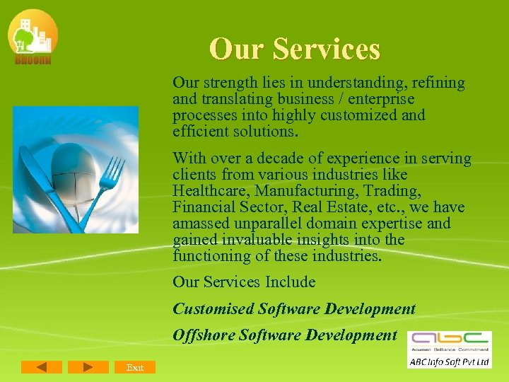 Our Services Our strength lies in understanding, refining and translating business / enterprise processes