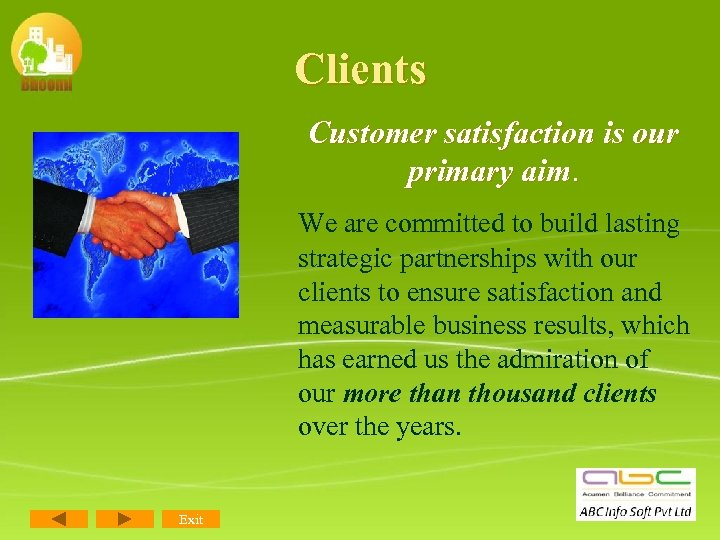 Clients Customer satisfaction is our primary aim. We are committed to build lasting strategic