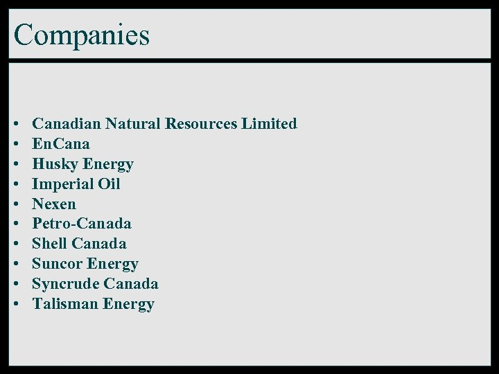 Companies • • • Canadian Natural Resources Limited En. Cana Husky Energy Imperial Oil