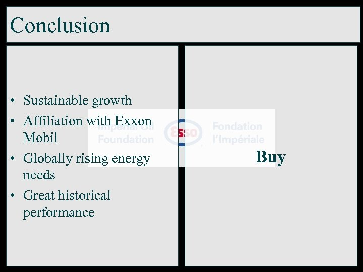 Conclusion • Sustainable growth • Affiliation with Exxon Mobil • Globally rising energy needs