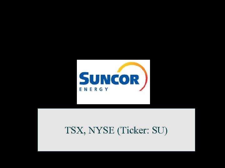TSX, NYSE (Ticker: SU)