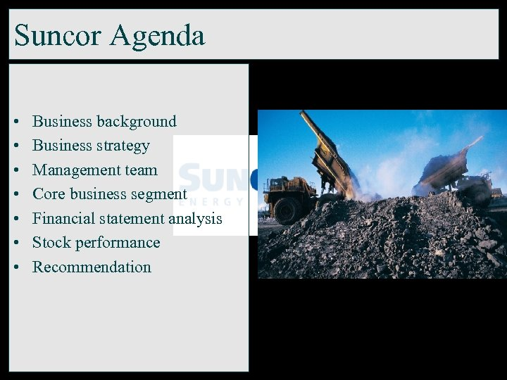 Suncor Agenda • • Business background Business strategy Management team Core business segment Financial