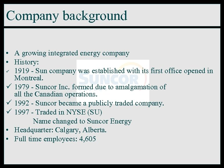 Company background • A growing integrated energy company • History: ü 1919 - Sun