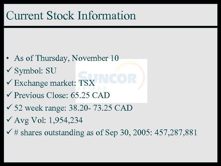 Current Stock Information • As of Thursday, November 10 ü Symbol: SU ü Exchange