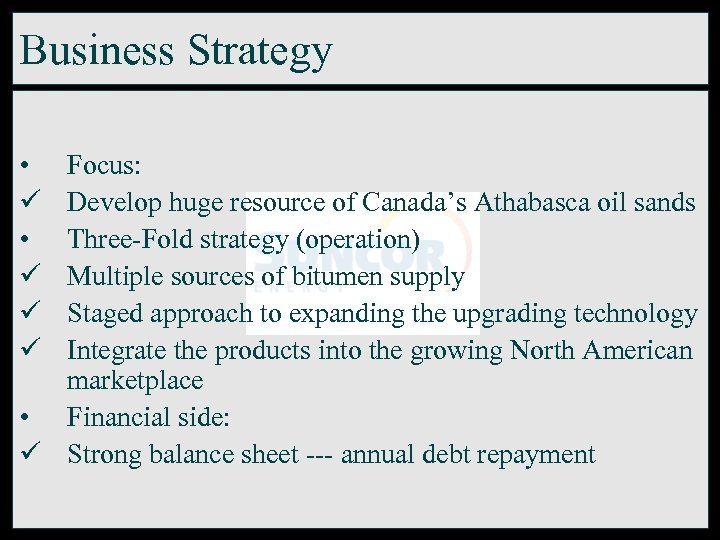 Business Strategy • ü ü ü Focus: Develop huge resource of Canada's Athabasca oil