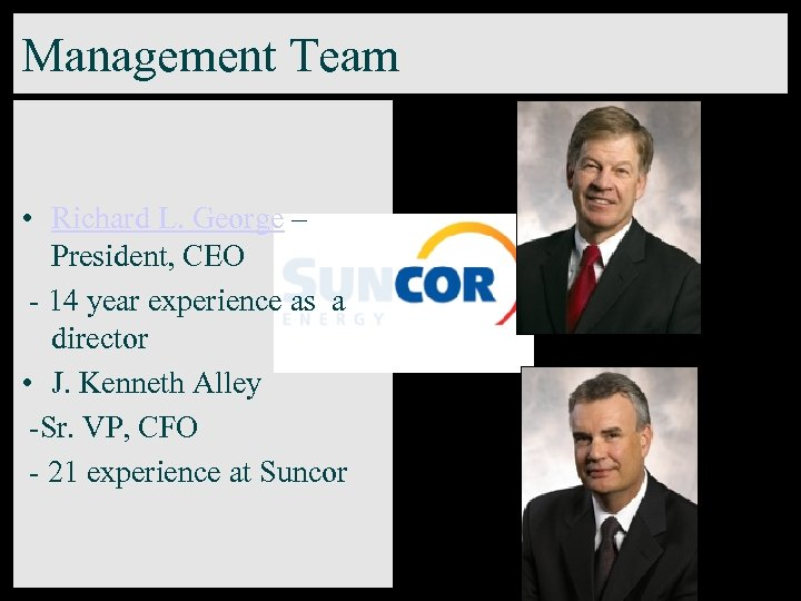 Management Team • Richard L. George – President, CEO - 14 year experience as
