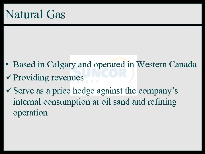 Natural Gas • Based in Calgary and operated in Western Canada ü Providing revenues