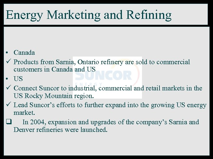 Energy Marketing and Refining • Canada ü Products from Sarnia, Ontario refinery are sold