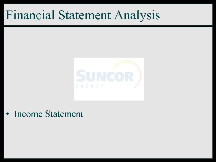 Financial Statement Analysis • Income Statement