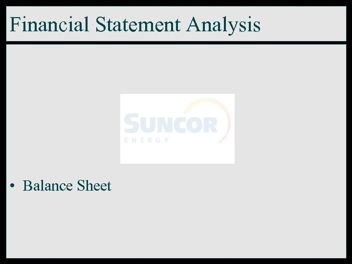 Financial Statement Analysis • Balance Sheet