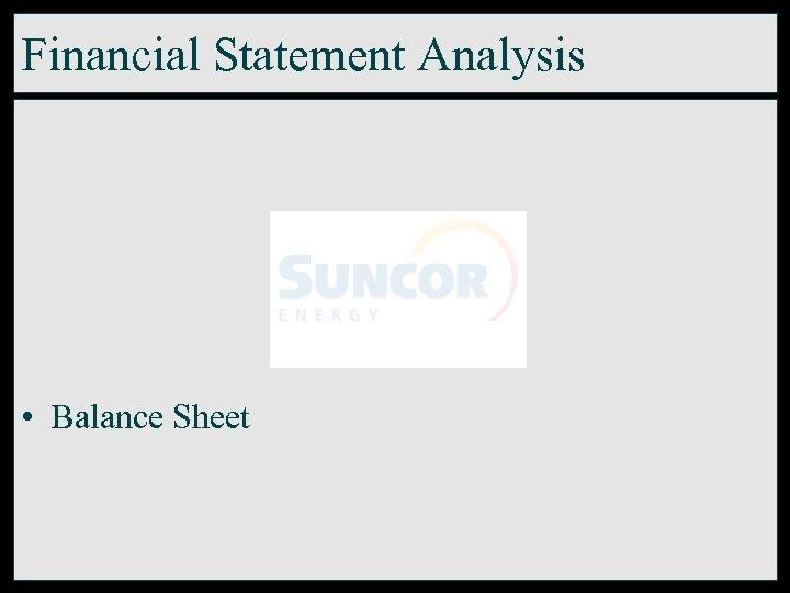 Financial Statement Analysis • Balance Sheet