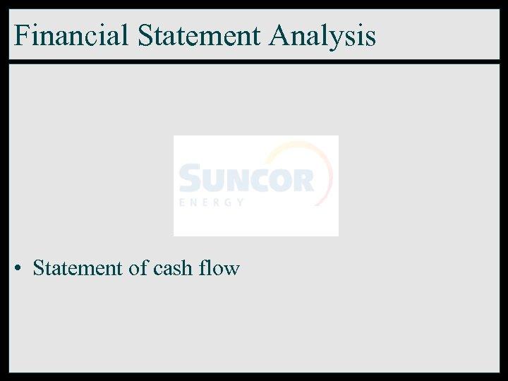 Financial Statement Analysis • Statement of cash flow