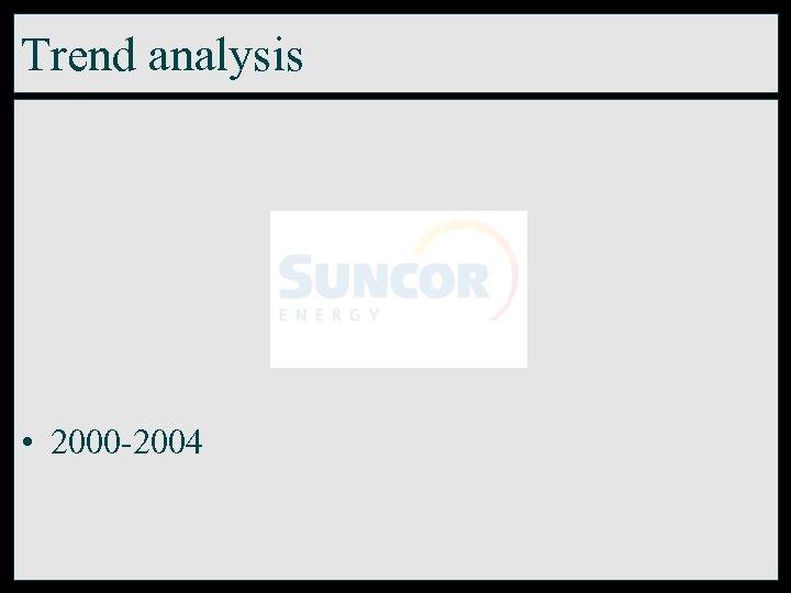 Trend analysis • 2000 -2004