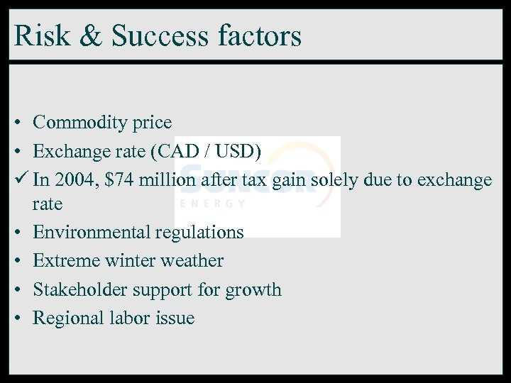 Risk & Success factors • Commodity price • Exchange rate (CAD / USD) ü