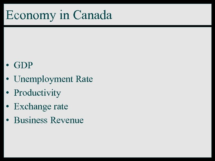 Economy in Canada • • • GDP Unemployment Rate Productivity Exchange rate Business Revenue