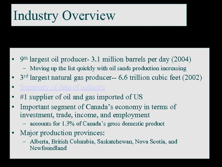 Industry Overview • 9 th largest oil producer- 3. 1 million barrels per day