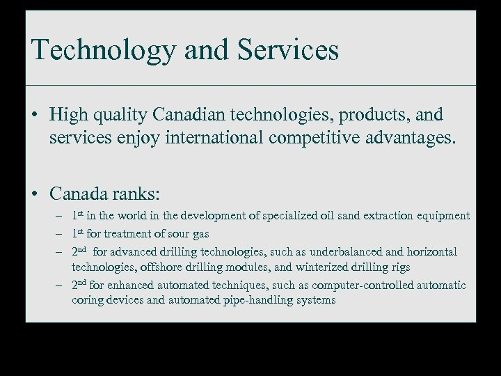 Technology and Services • High quality Canadian technologies, products, and services enjoy international competitive