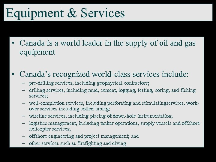 Equipment & Services • Canada is a world leader in the supply of oil