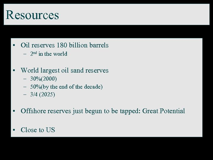 Resources • Oil reserves 180 billion barrels – 2 nd in the world •