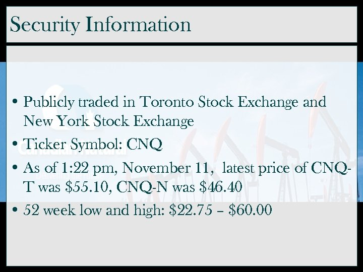 Security Information • Publicly traded in Toronto Stock Exchange and New York Stock Exchange