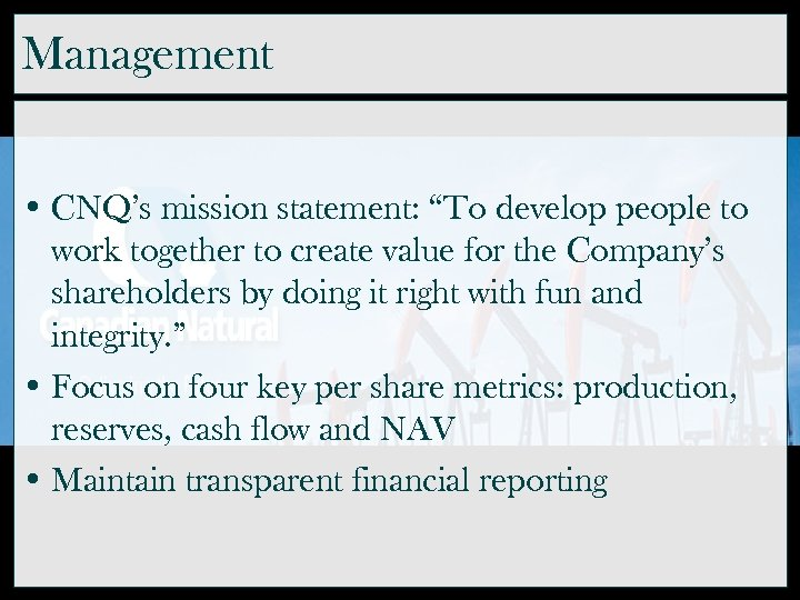 "Management • CNQ's mission statement: ""To develop people to work together to create value"
