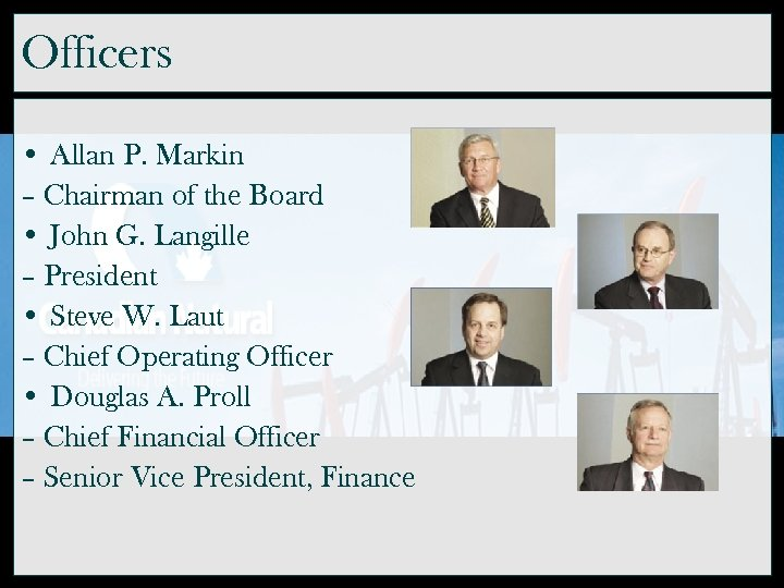 Officers • Allan P. Markin – Chairman of the Board • John G. Langille