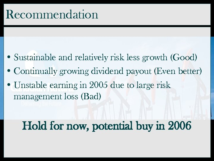 Recommendation • Sustainable and relatively risk less growth (Good) • Continually growing dividend payout