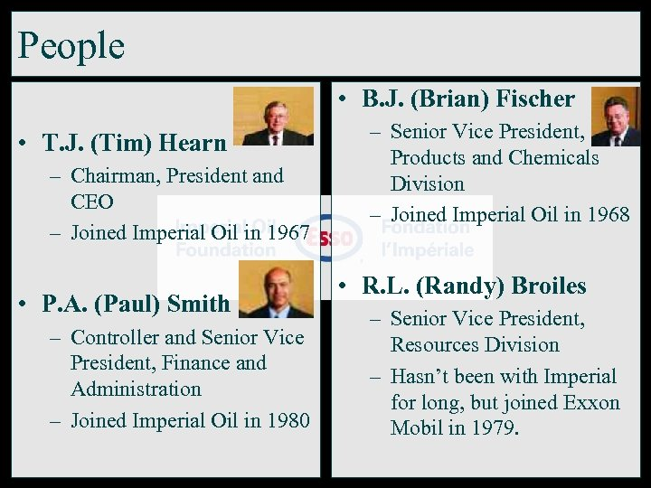 People • B. J. (Brian) Fischer • T. J. (Tim) Hearn – Chairman, President