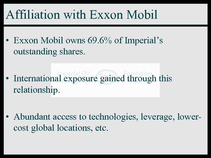 Affiliation with Exxon Mobil • Exxon Mobil owns 69. 6% of Imperial's outstanding shares.