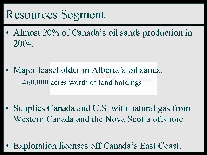 Resources Segment • Almost 20% of Canada's oil sands production in 2004. • Major
