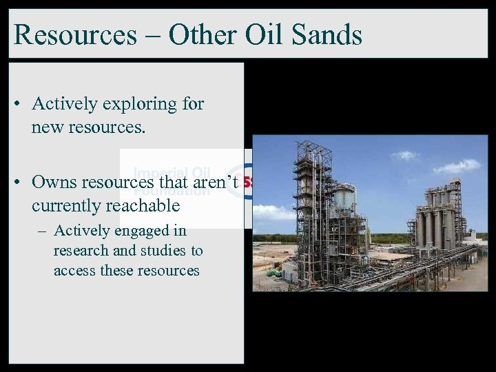 Resources – Other Oil Sands • Actively exploring for new resources. • Owns resources