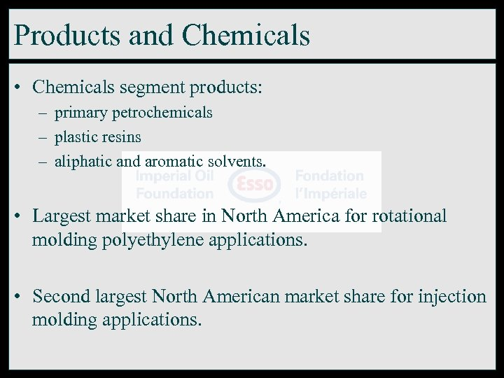 Products and Chemicals • Chemicals segment products: – primary petrochemicals – plastic resins –