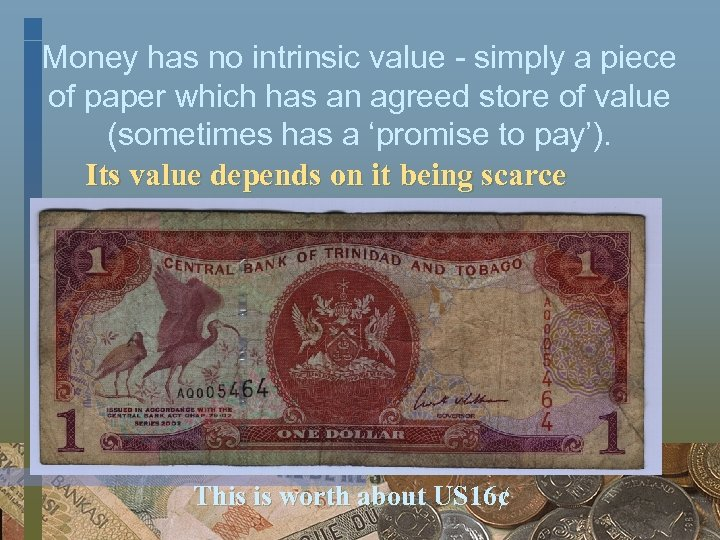 Money has no intrinsic value - simply a piece of paper which has an