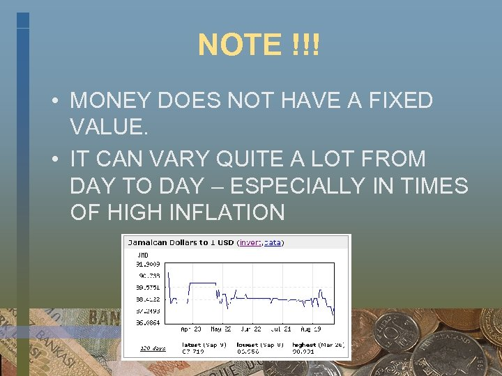 NOTE !!! • MONEY DOES NOT HAVE A FIXED VALUE. • IT CAN VARY